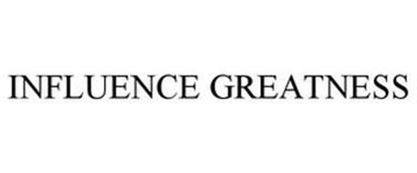 INFLUENCE GREATNESS