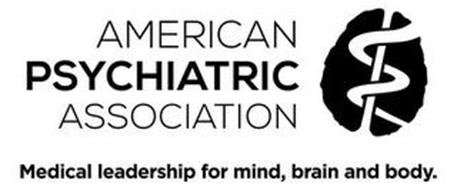 AMERICAN PSYCHIATRIC ASSOCIATION MEDICAL LEADERSHIP FOR MIND, BRAIN AND BODY.
