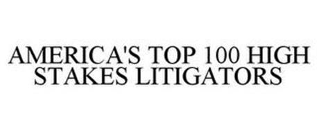 AMERICA'S TOP 100 HIGH STAKES LITIGATORS
