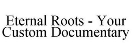 ETERNAL ROOTS - YOUR CUSTOM DOCUMENTARY