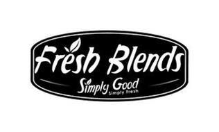 FRESH BLENDS SIMPLY GOOD SIMPLY FRESH