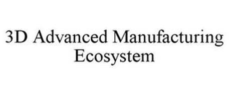 3D ADVANCED MANUFACTURING ECOSYSTEM