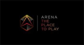 ARENA THE PLACE TO PLAY