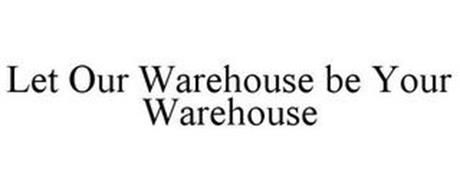 LET OUR WAREHOUSE BE YOUR WAREHOUSE