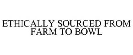 ETHICALLY SOURCED FROM FARM TO BOWL