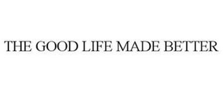 THE GOOD LIFE MADE BETTER