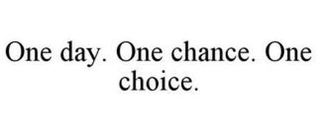 ONE DAY. ONE CHANCE. ONE CHOICE.