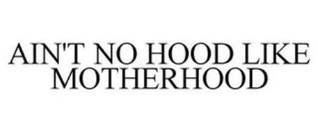 AIN'T NO HOOD LIKE MOTHERHOOD
