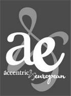 A&E ACCENTRIC & EUROPEAN