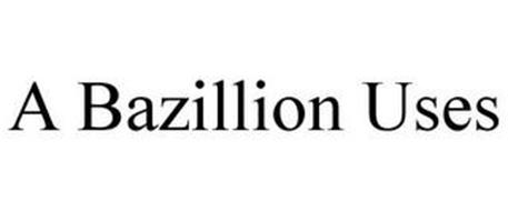 A BAZILLION USES