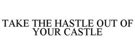 TAKE THE HASTLE OUT OF YOUR CASTLE