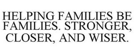 HELPING FAMILIES BE FAMILIES. STRONGER, CLOSER, AND WISER.