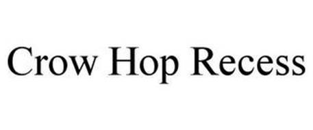 CROW HOP RECESS