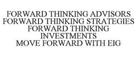 FORWARD THINKING ADVISORS FORWARD THINKING STRATEGIES FORWARD THINKING INVESTMENTS MOVE FORWARD WITH EIG