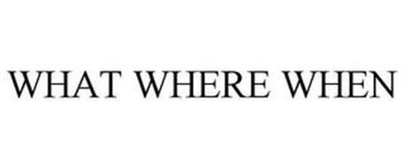 WHAT WHERE WHEN
