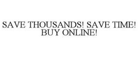 SAVE THOUSANDS! SAVE TIME! BUY ONLINE!