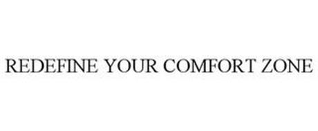 REDEFINE YOUR COMFORT ZONE