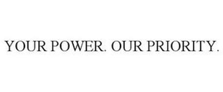 YOUR POWER. OUR PRIORITY.