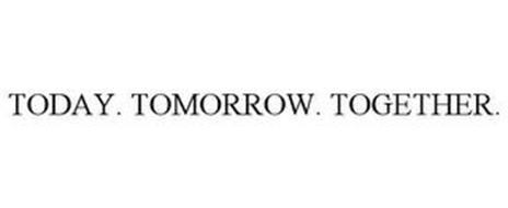 TODAY. TOMORROW. TOGETHER.