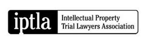 IPTLA INTELLECTUAL PROPERTY TRIAL LAWYERS ASSOCIATION