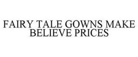 FAIRY TALE GOWNS MAKE BELIEVE PRICES