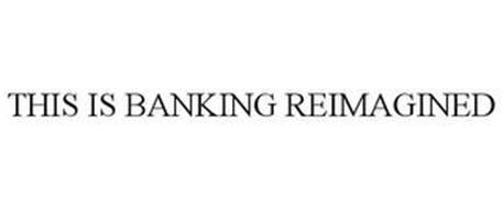 THIS IS BANKING REIMAGINED
