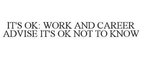 IT'S OK: WORK AND CAREER ADVISE IT'S OK NOT TO KNOW