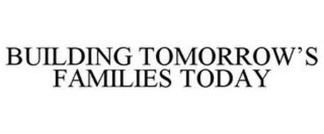 BUILDING TOMORROW'S FAMILIES TODAY