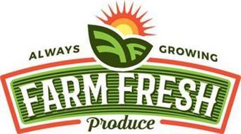 ALWAYS GROWING FARM FRESH PRODUCE