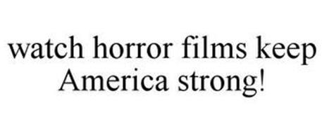 WATCH HORROR FILMS KEEP AMERICA STRONG!