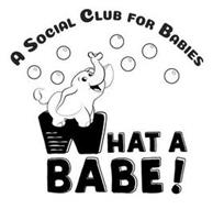 WHAT A BABE! A SOCIAL CLUB FOR BABIES