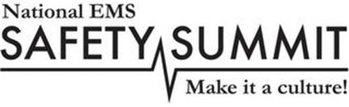 NATIONAL EMS SAFETY SUMMIT MAKE IT A CULTURE!
