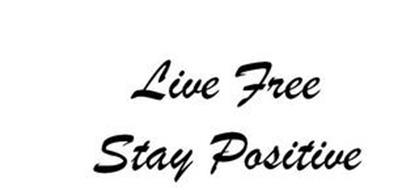 LIVE FREE STAY POSITIVE