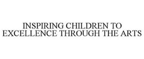 INSPIRING CHILDREN TO EXCELLENCE THROUGH THE ARTS