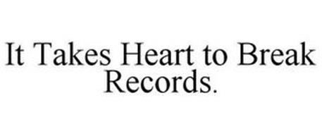 IT TAKES HEART TO BREAK RECORDS.