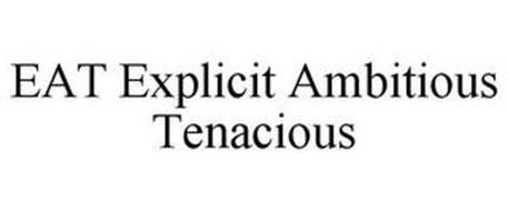 EAT EXPLICIT AMBITIOUS TENACIOUS