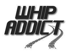 WHIP ADDICT