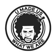 U MADE US WHAT WE ARE