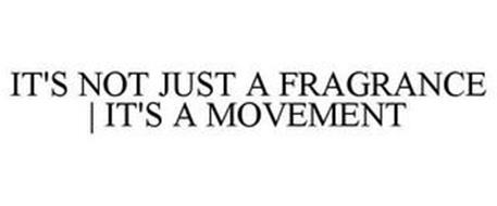 IT'S NOT JUST A FRAGRANCE | IT'S A MOVEMENT