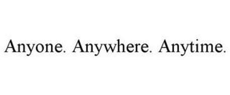 ANYONE. ANYWHERE. ANYTIME.