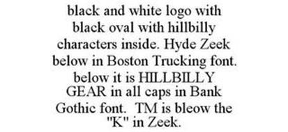 BLACK AND WHITE LOGO WITH BLACK OVAL WITH HILLBILLY CHARACTERS INSIDE. HYDE ZEEK BELOW IN BOSTON TRUCKING FONT. BELOW IT IS HILLBILLY GEAR IN ALL CAPS IN BANK GOTHIC FONT. TM IS BLEOW THE