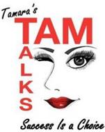 TAMARA'S TAM TALKS