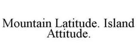 MOUNTAIN LATITUDE. ISLAND ATTITUDE.