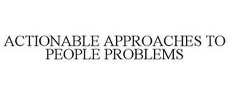 ACTIONABLE APPROACHES TO PEOPLE PROBLEMS