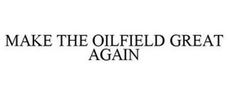 MAKE THE OILFIELD GREAT AGAIN