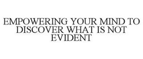 EMPOWERING YOUR MIND TO DISCOVER WHAT IS NOT EVIDENT
