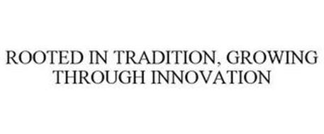 ROOTED IN TRADITION, GROWING THROUGH INNOVATION