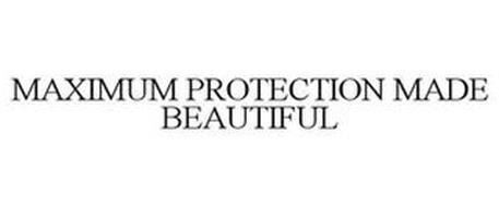 MAXIMUM PROTECTION MADE BEAUTIFUL