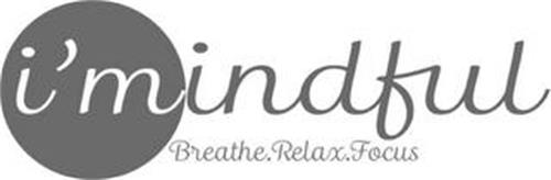 I'MINDFUL BREATHE. RELAX. FOCUS