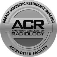 BREAST MAGNETIC RESONANCE IMAGING ACR AMERICAN COLLEGE OF RADIOLOGY ACCREDITED FACILITY